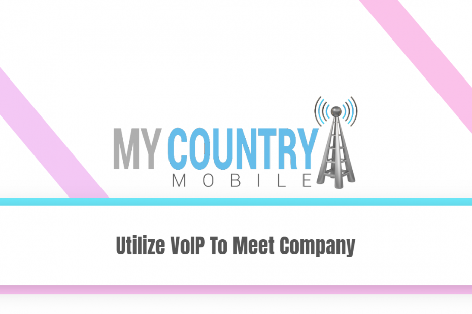 Utilize VoIP To Meet Company - My Country Mobile