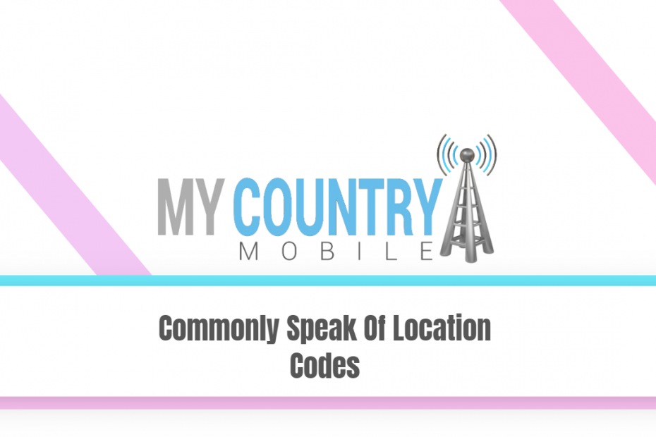 Commonly Speak Of Location Codes - My Country Mobile