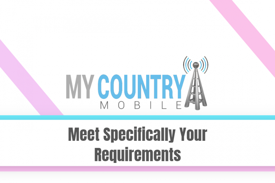 SEO title preview: Meet Specifically Your Requirements - My Country Mobile