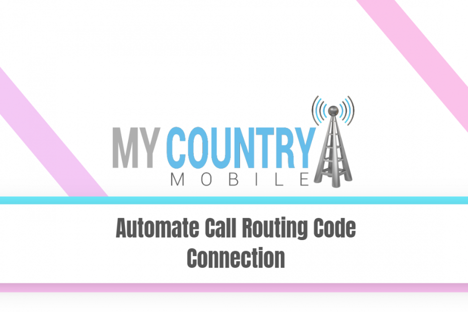 Automate Call Routing Code Connection - My Country Mobile