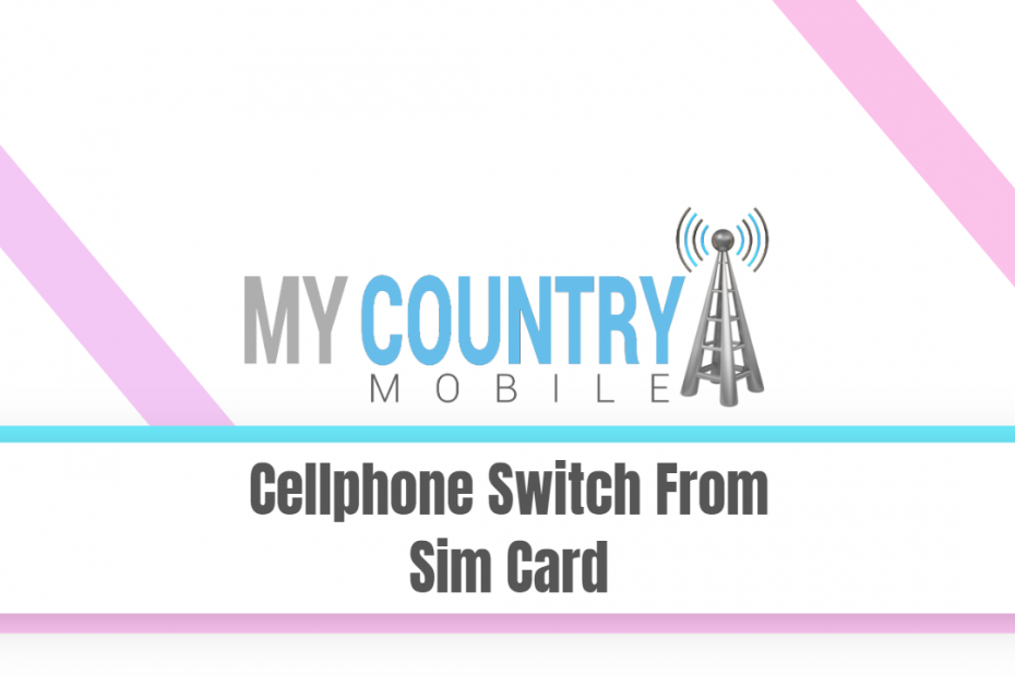 Cellphone Switch From Sim Card - My Country Mobile