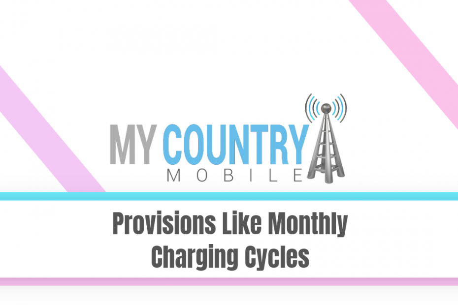 Provisions Like Monthly Charging Cycles - My Country Mobile